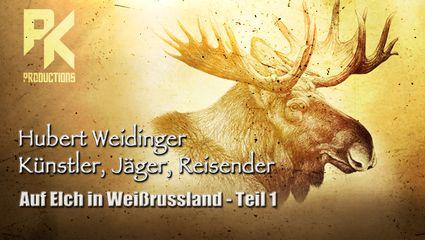 HUBERT WEIDINGER, Künstler, Jäger, Reisender - Auf Elch in Weißrussland - TEIL I