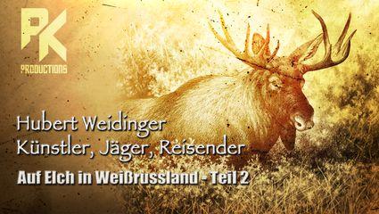 HUBERT WEIDINGER - Künstler, Jäger, Reisender - Auf Elch in Weißrussland - TEIL 2