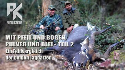 MIT PFEIL & BOGEN, PULVER & BLEI – TEIL 2 – Ein Feldvergleich der beiden Jagdarten